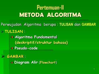 Pertemuan-II METODA   ALGORITMA