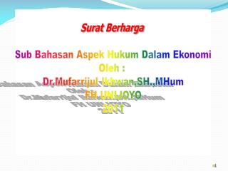Surat Berharga Sub  Bahasan Aspek  Hukum Dalam Ekonomi O leh  :  Dr. M ufarrijul Ikhwan,SH.,MHum