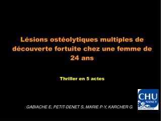 Lésions ostéolytiques multiples de découverte fortuite chez une femme de 24 ans