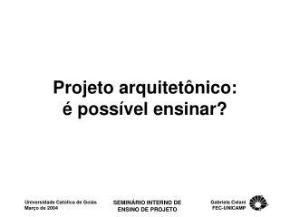 Projeto arquitet�nico: � poss�vel ensinar?