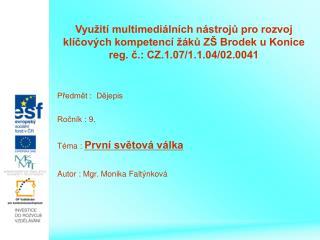 Předmět :  Dějepis Ročník : 9. Téma :  První světová válka Autor : Mgr. Monika Faltýnková