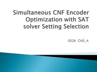Simultaneous CNF Encoder Optimization with SAT solver Setting Selection