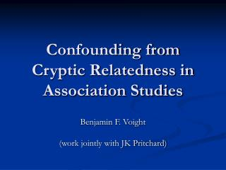 Confounding from Cryptic Relatedness in Association Studies