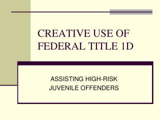 CREATIVE USE OF FEDERAL TITLE 1D
