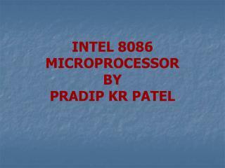 INTEL 8086  MICROPROCESSOR BY PRADIP KR PATEL