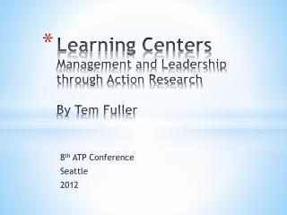 Learning Centers Management and Leadership through Action Research By Tem Fuller