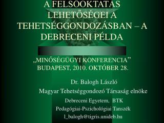 Dr. Balogh László Magyar Tehetséggondozó Társaság elnöke  Debreceni Egyetem,  BTK