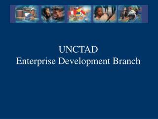 UNCTAD Enterprise Development Branch