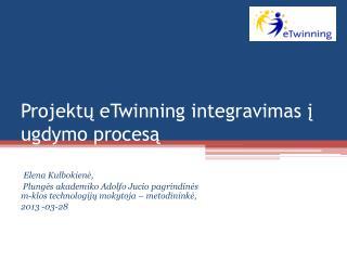Projektų eTwinning integravimas į ugdymo procesą