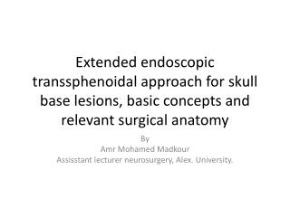 By  Amr  Mohamed  Madkour Assisstant  lecturer neurosurgery, Alex. University.