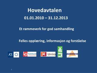 Hovedavtalen 01.01.2010 – 31.12.2013 Et rammeverk for god samhandling