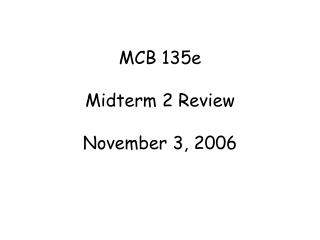 MCB 135e Midterm 2 Review November 3, 2006
