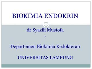 BIOKIMIA  ENDOKRIN dr.Syazili Mustofa . Departemen Biokimia Kedokteran UN IVERSITAS LAMPUNG
