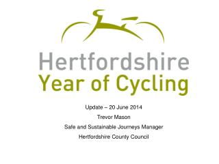 Update – 20 June 2014 Trevor Mason Safe and Sustainable Journeys Manager