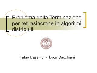 Problema della Terminazione per reti asincrone in algoritmi distribuiti