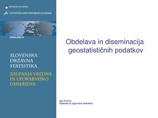 Obdelava in diseminacija  geostatističnih podatkov