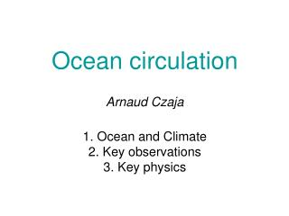 Ocean circulation Arnaud Czaja 1. Ocean and Climate 2. Key observations 3. Key physics