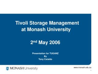 Tivoli Storage Management  at Monash University 2 nd  May 2006 Presentation for TUGANZ By