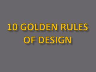 10  G olden  R ules  of  Design