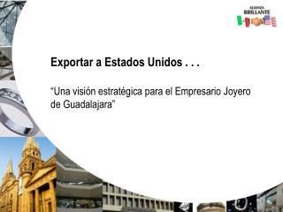 """Exportar a Estados Unidos . . .  """"Una visión estratégica para el Empresario Joyero"""