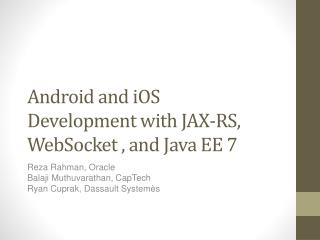 Android and  iOS Development with JAX-RS,  WebSocket  , and Java EE 7