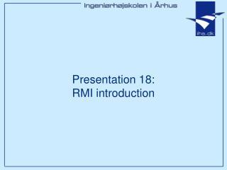 Presentation 18: RMI introduction