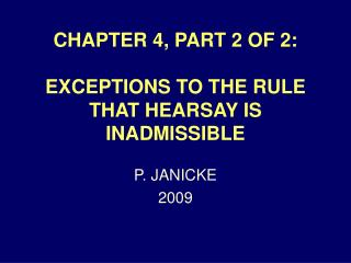 CHAPTER 4, PART 2 OF 2:  EXCEPTIONS TO THE RULE THAT HEARSAY IS INADMISSIBLE