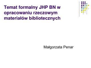 Temat formalny JHP BN w opracowaniu rzeczowym materiałów bibliotecznych