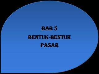 BAB 5 BENTUK-BENTUK PASAR
