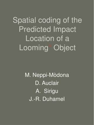 Spatial coding of the Predicted Impact Location of a Looming *  Object