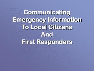 Communicating  Emergency Information  To Local Citizens  And  First Responders