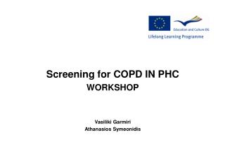 S creening for  COPD IN PHC WORKSHOP Vasiliki Garmiri Athanasios Symeonidis