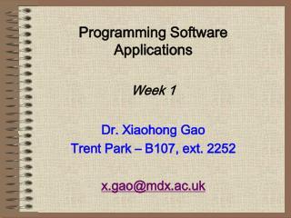 Programming Software Applications Week 1 Dr. Xiaohong Gao Trent Park – B107, ext. 2252