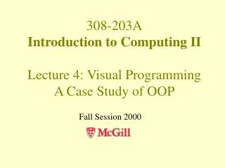 308-203A Introduction to Computing II Lecture 4: Visual Programming A Case Study of OOP
