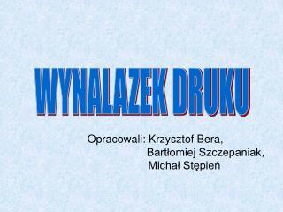 Opracowali: Krzysztof Bera,                                  Bartłomiej Szczepaniak,
