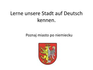 Lerne unsere  Stadt  auf Deutsch kennen .