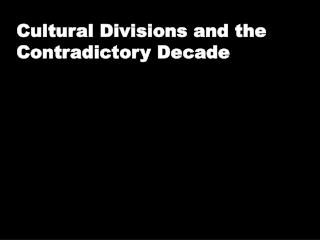 Cultural Divisions and the Contradictory Decade