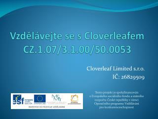 Vzdělávejte se s  Cloverleafem CZ.1.07/3.1.00/50.0053
