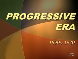 PROGRESSIVE ERA 1890s-1920