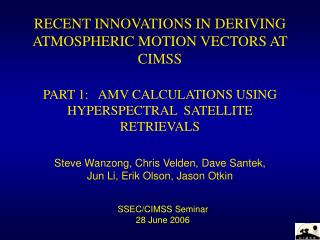 RECENT INNOVATIONS IN DERIVING ATMOSPHERIC MOTION VECTORS AT CIMSS