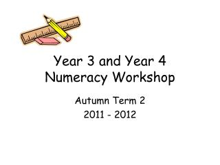 Year 3 and Year 4  Numeracy Workshop