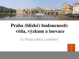 Praha (blízké) budoucnosti:   věda, výzkum a inovace