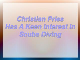 Christian Pries Has A Keen Interest In Scuba Diving