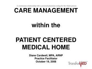 CARE MANAGEMENT within the PATIENT CENTERED  MEDICAL HOME Diane Cardwell, MPA, ARNP