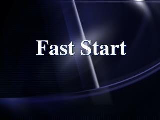 Fast Start