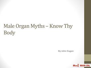 Male Organ Myths – Know Thy Body
