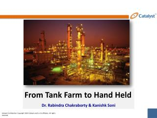 From Tank Farm to Hand Held Dr.  Rabindra  Chakraborty &  Kanishk Soni