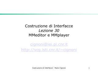 Costruzione di Interfacce Lezione 30  MMeditor e MMplayer