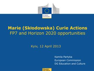 Marie  ( Sk ? odowska ) Curie Actions FP7 and Horizon 2020 opportunities