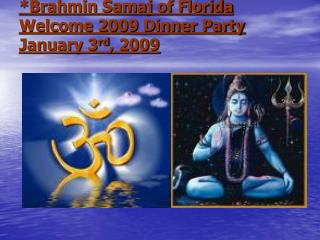 *Brahmin Samaj of Florida Welcome 2009 Dinner Party January 3 rd , 2009